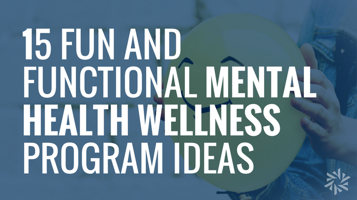 15 Fun And Functional Mental Health Wellness Program Ideas Austin Benefits Group